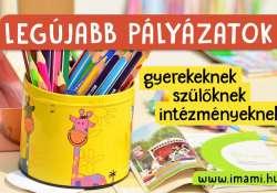 Legújabb pályázatok gyerekeknek, szülőknek, intézményeknek!